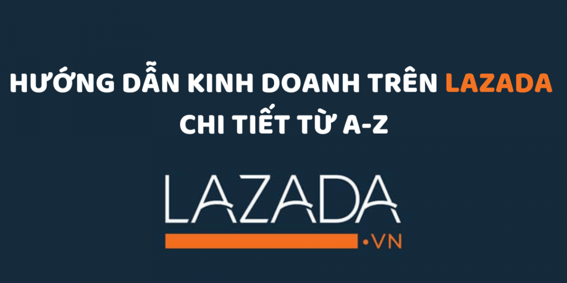 Lazada 1140x570 - Tài Liệu Tổng Hợp Digital Marketing 2019 - ATP Software (Phần 1)