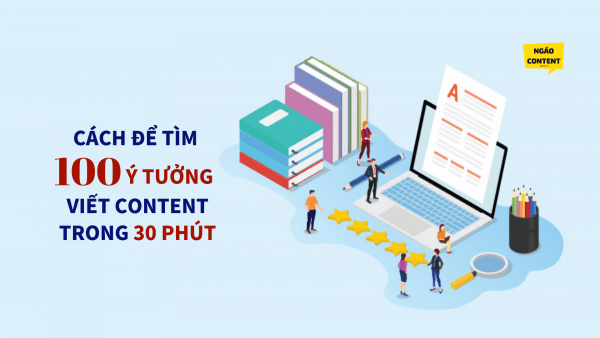 Cách tìm 100 ý tưởng viết bài trên blog trong 30 phút – Viết content siêu dễ dàng!